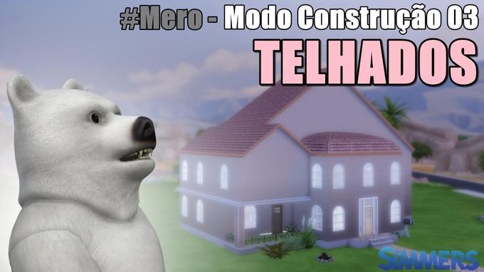 #Tutorial - Modo Construção 03 - Telhados