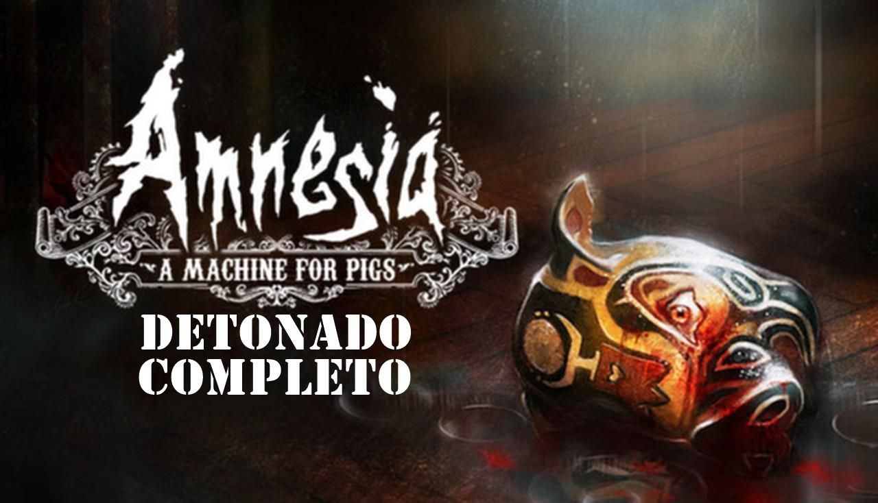 Amnesia: A Machine for Pigs - Detonado Completo (em texto)
